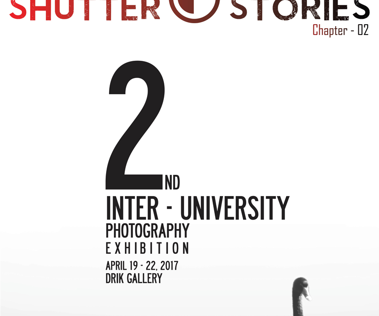 2nd Inter University Photography Exhibition 2017  SHUTTER STORIES: CHAPTER-2